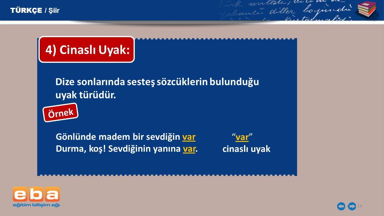 14 TÜRKÇE / Şiir 4) Cinaslı Uyak: var cinaslı uyak Gönlünde madem bir sevdiğin var Durma, koş.