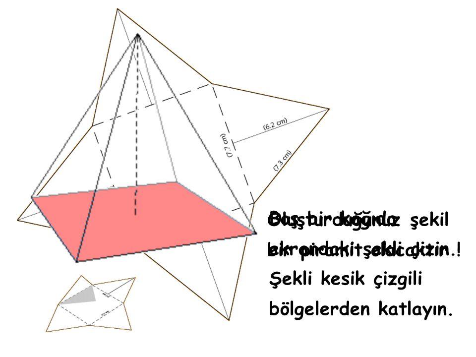 Boş bir kağıda ekrandaki şekli çizin. Şekli kesik çizgili bölgelerden katlayın. Oluşturduğunuz şekil bir piramit olacaktır !