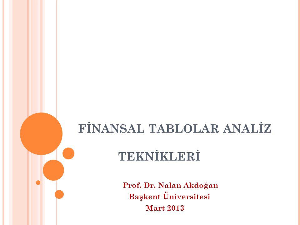 FİNANSAL TABLOLAR ANALİZ TEKNİKLERİ Prof. Dr. Nalan Akdoğan Başkent Üniversitesi Mart 2013