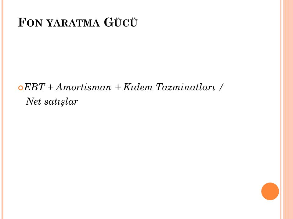 F ON YARATMA G ÜCÜ EBT + Amortisman + Kıdem Tazminatları / Net satışlar
