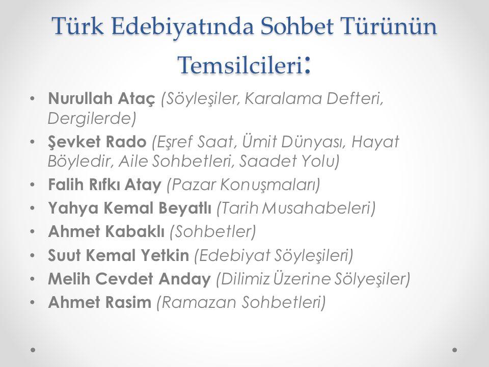 Türk Edebiyatında Sohbet Türünün Temsilcileri : Nurullah Ataç (Söyleşiler, Karalama Defteri, Dergilerde) Şevket Rado (Eşref Saat, Ümit Dünyası, Hayat