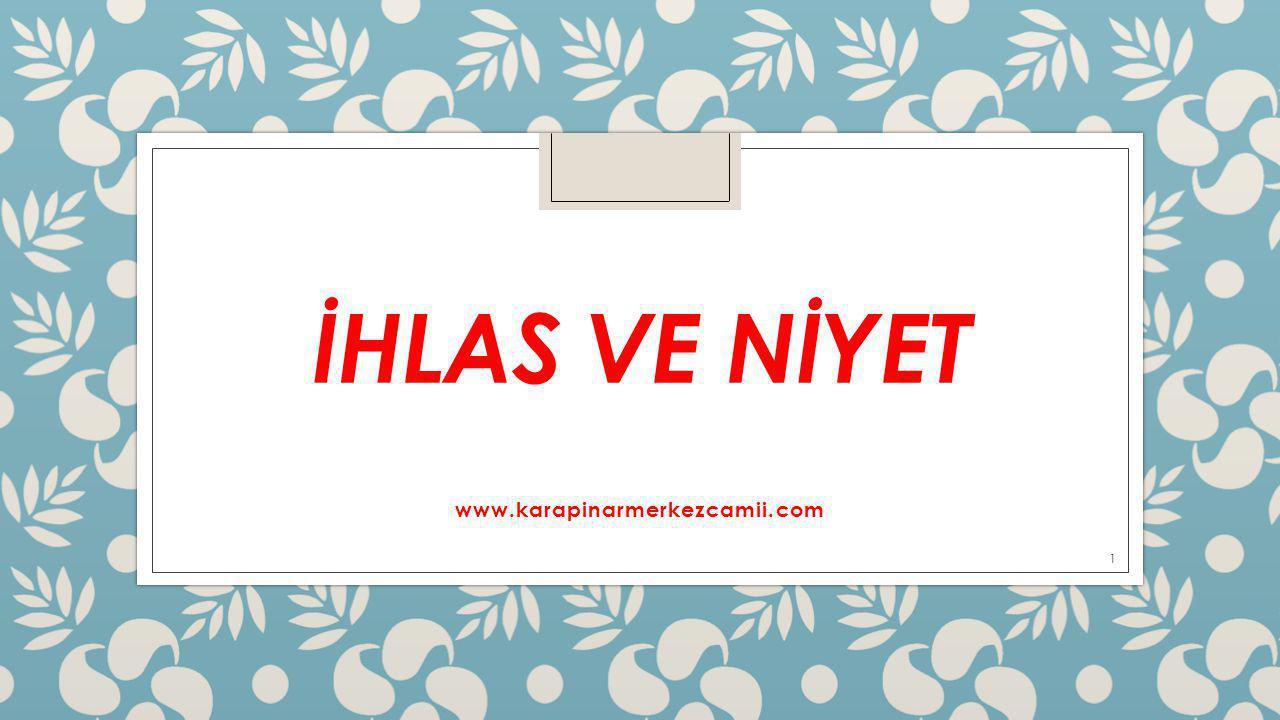 İHLAS VE NİYET www.karapinarmerkezcamii.com 1