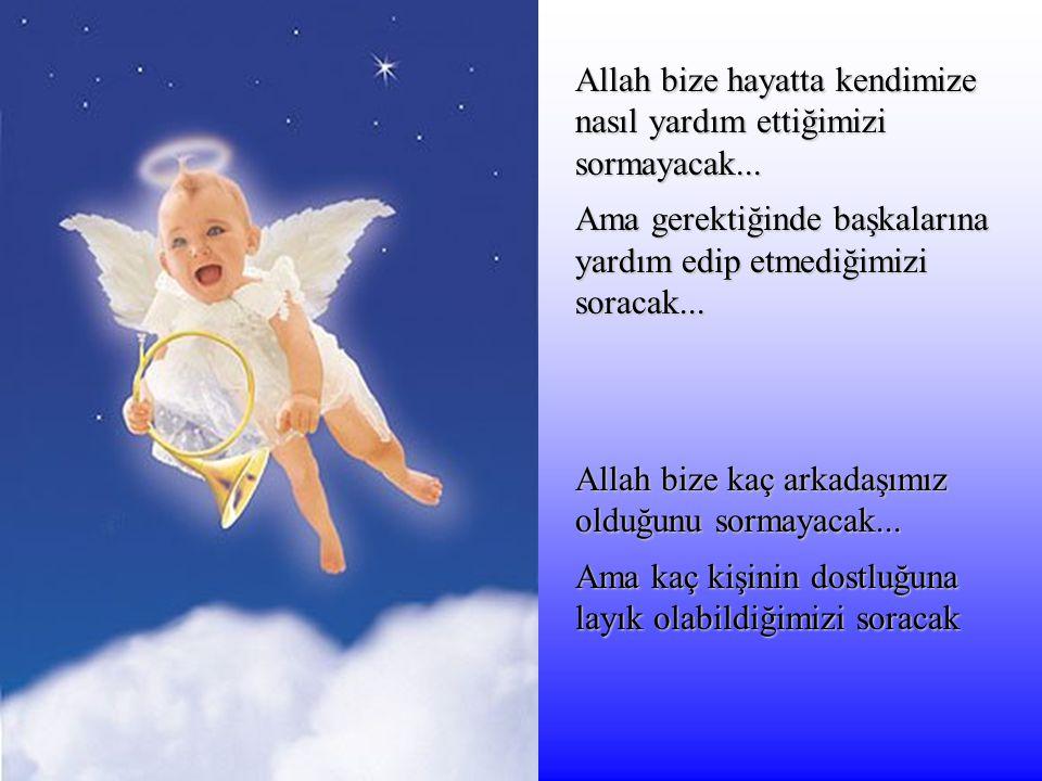 Allah bize hayatta kendimize nasıl yardım ettiğimizi sormayacak...