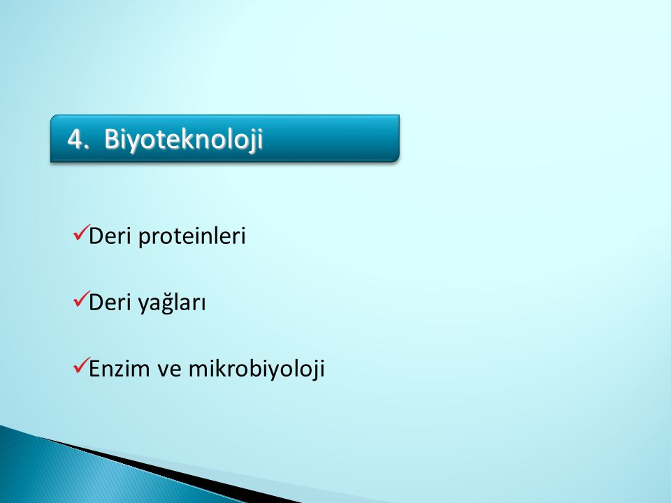 Deri proteinleri Deri yağları Enzim ve mikrobiyoloji 4. Biyoteknoloji