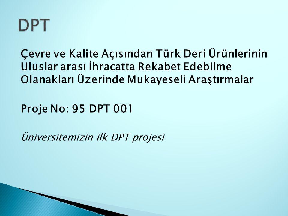 Çevre ve Kalite Açısından Türk Deri Ürünlerinin Uluslar arası İhracatta Rekabet Edebilme Olanakları Üzerinde Mukayeseli Araştırmalar Proje No: 95 DPT