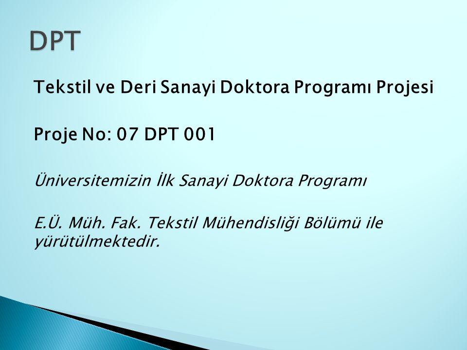 Tekstil ve Deri Sanayi Doktora Programı Projesi Proje No: 07 DPT 001 Üniversitemizin İlk Sanayi Doktora Programı E.Ü. Müh. Fak. Tekstil Mühendisliği B