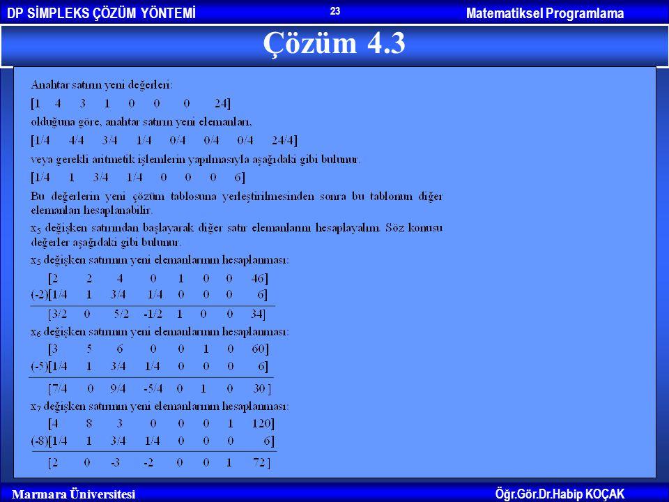 Matematiksel ProgramlamaDP SİMPLEKS ÇÖZÜM YÖNTEMİ Öğr.Gör.Dr.Habip KOÇAK Marmara Üniversitesi 23 Çözüm 4.3