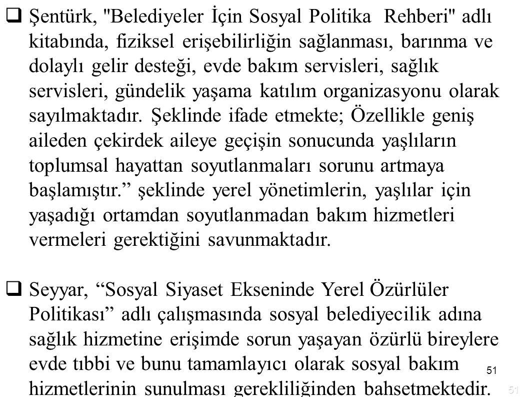 51  Şentürk, ''Belediyeler İçin Sosyal Politika Rehberi'' adlı kitabında, fiziksel erişebilirliğin sağlanması, barınma ve dolaylı gelir desteği, evde