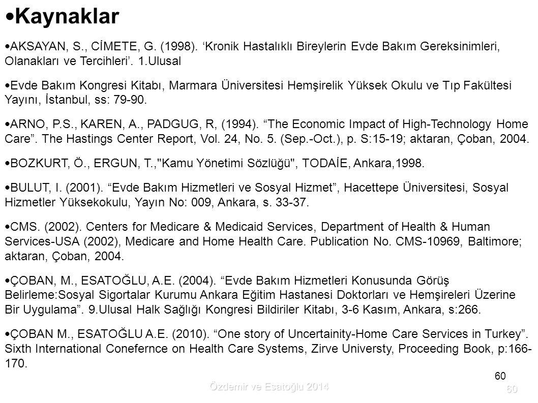 60 Kaynaklar AKSAYAN, S., CİMETE, G. (1998). 'Kronik Hastalıklı Bireylerin Evde Bakım Gereksinimleri, Olanakları ve Tercihleri'. 1.Ulusal Evde Bakım K