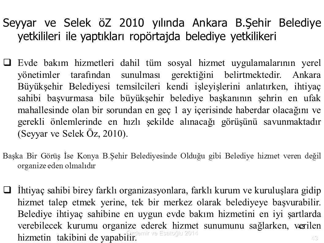 43 Seyyar ve Selek öZ 2010 yılında Ankara B.Şehir Belediye yetkilileri ile yaptıkları ropörtajda belediye yetkilikeri  Evde bakım hizmetleri dahil tü
