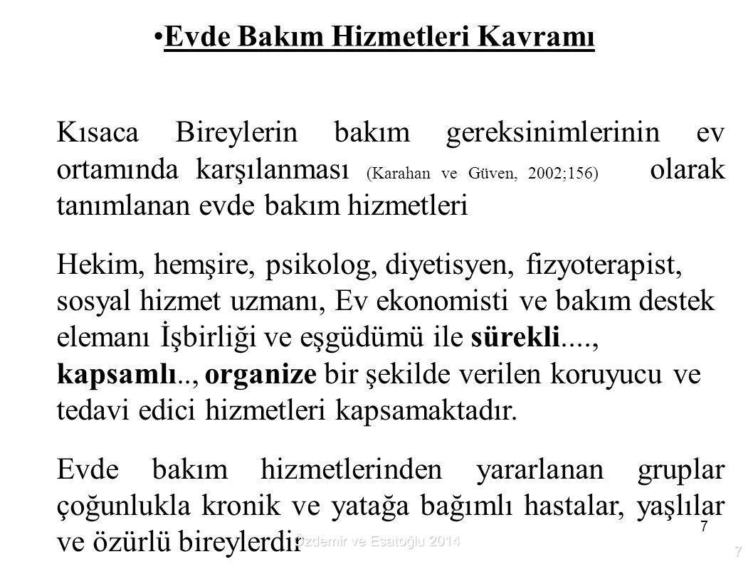 7 Evde Bakım Hizmetleri Kavramı  Kısaca Bireylerin bakım gereksinimlerinin ev ortamında karşılanması (Karahan ve Güven, 2002;156) olarak tanımlanan e