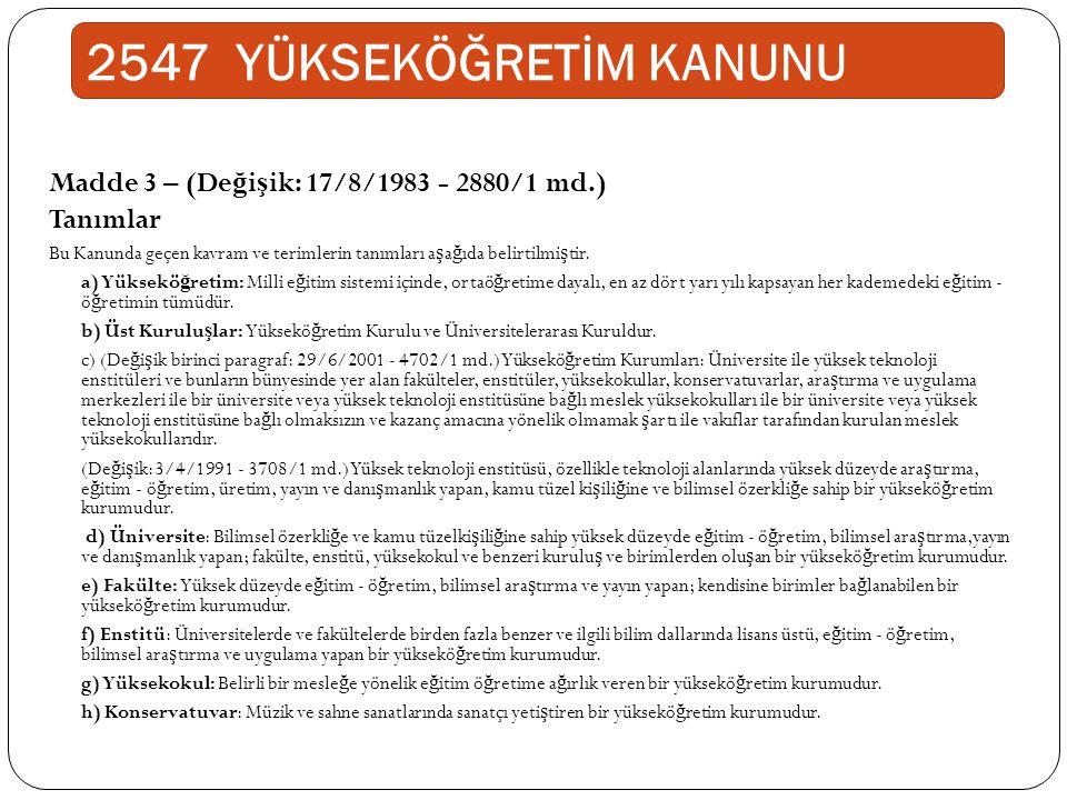 Madde 3 – (De ğ i ş ik: 17/8/1983 - 2880/1 md.) Tanımlar Bu Kanunda geçen kavram ve terimlerin tanımları a ş a ğ ıda belirtilmi ş tir. a) Yüksekö ğ re