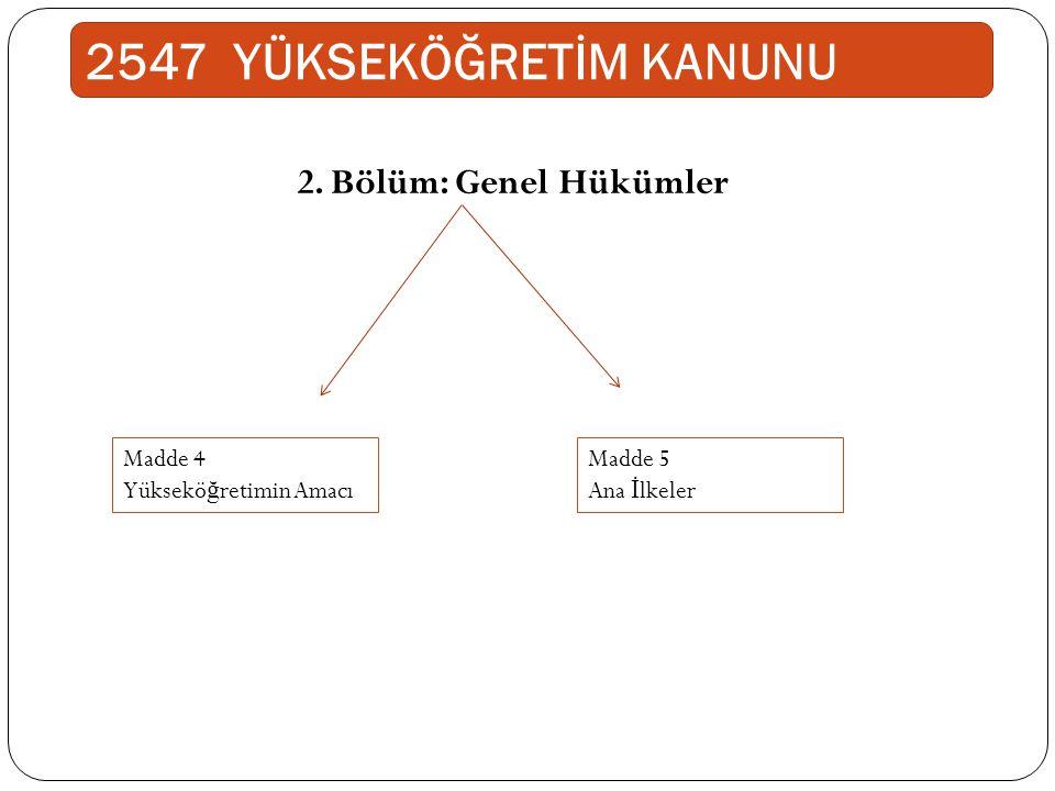 2. Bölüm: Genel Hükümler Madde 4 Yüksekö ğ retimin Amacı Madde 5 Ana İ lkeler 2547 YÜKSEKÖĞRETİM KANUNU