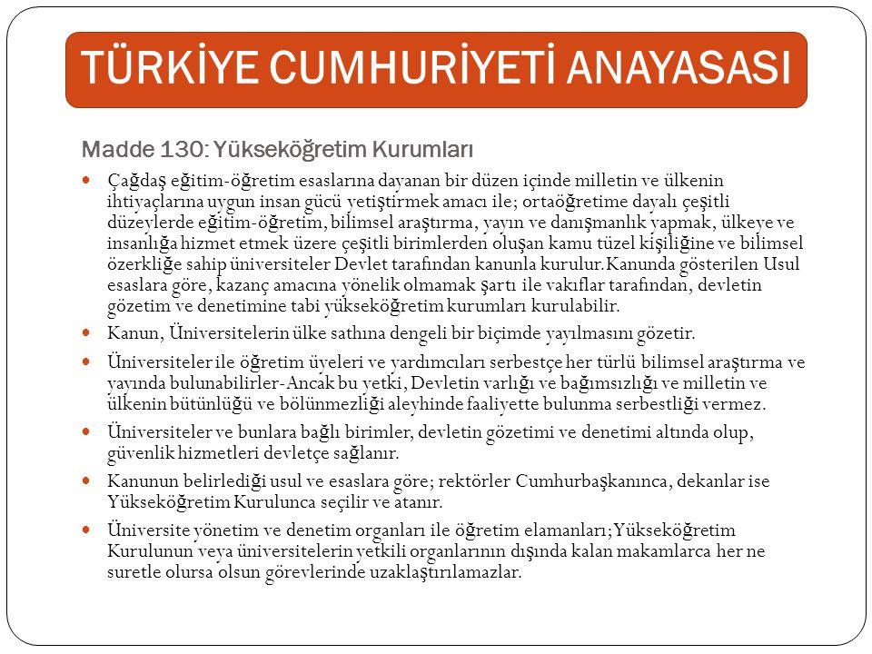Madde 130: Yükseköğretim Kurumları Ça ğ da ş e ğ itim-ö ğ retim esaslarına dayanan bir düzen içinde milletin ve ülkenin ihtiyaçlarına uygun insan gücü