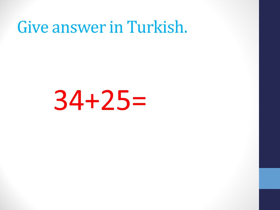 Give answer in Turkish. 34+25=