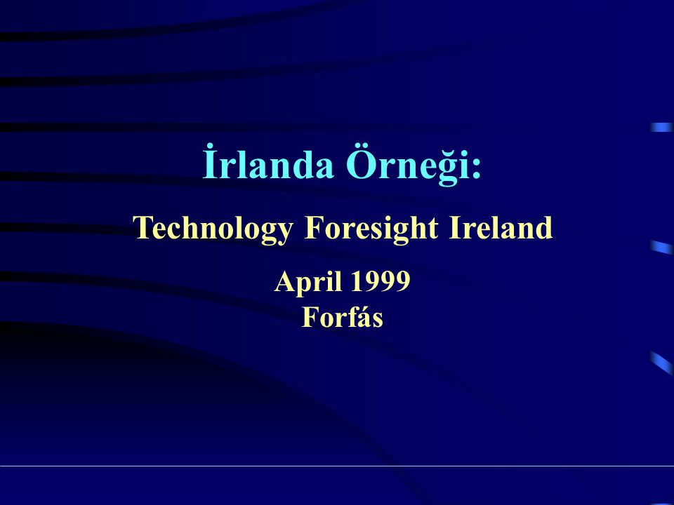 İrlanda Örneği: Technology Foresight Ireland April 1999 Forfás