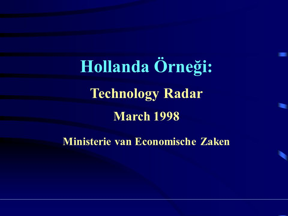 Hollanda Örneği: Technology Radar March 1998 Ministerie van Economische Zaken