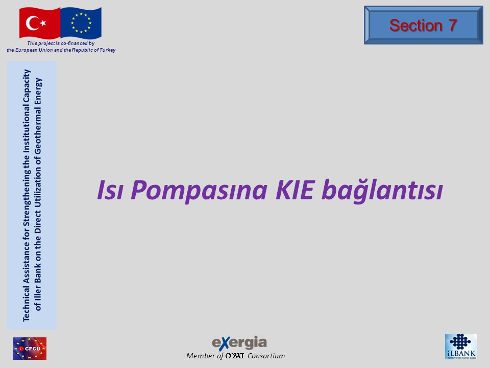 Member of Consortium This project is co-financed by the European Union and the Republic of Turkey Isı Pompasına KIE bağlantısı Section 7