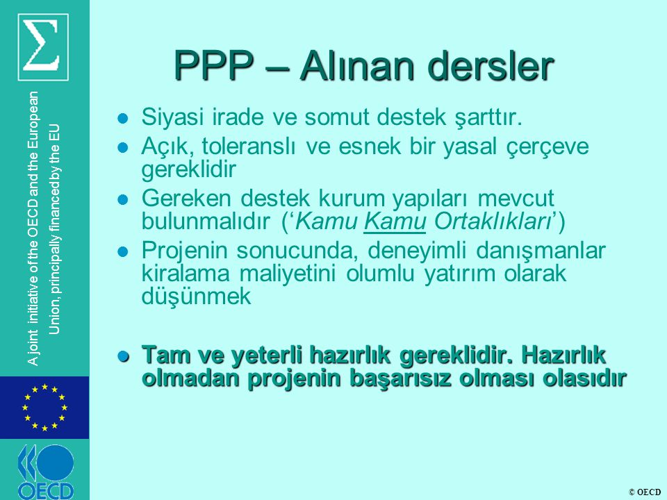 © OECD A joint initiative of the OECD and the European Union, principally financed by the EU PPP – Alınan dersler l Siyasi irade ve somut destek şarttır.