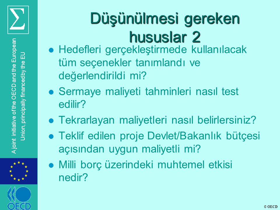© OECD A joint initiative of the OECD and the European Union, principally financed by the EU Düşünülmesi gereken hususlar 2 l Hedefleri gerçekleştirmede kullanılacak tüm seçenekler tanımlandı ve değerlendirildi mi.