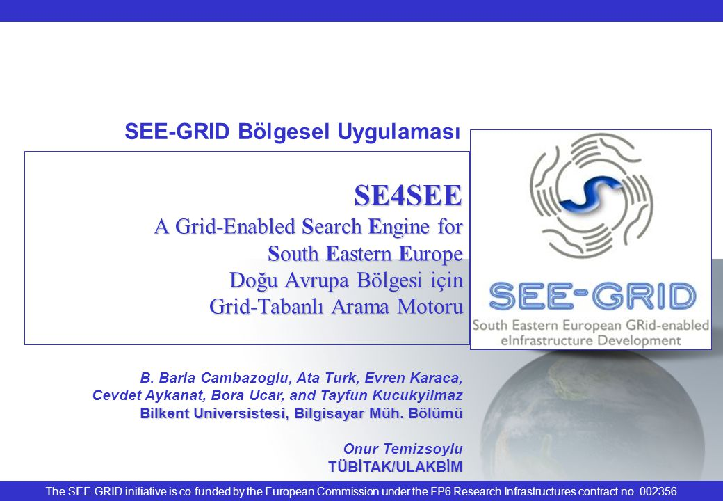 The SEE-GRID initiative is co-funded by the European Commission under the FP6 Research Infrastructures contract no.