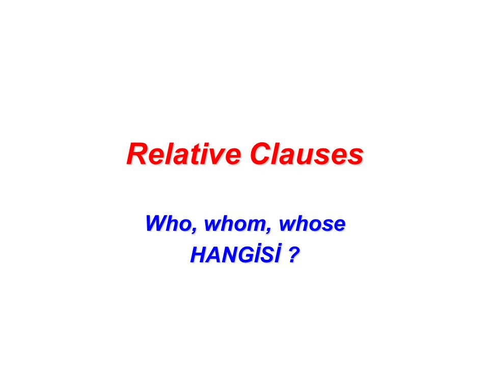 Relative Clauses Who, whom, whose HANGİSİ