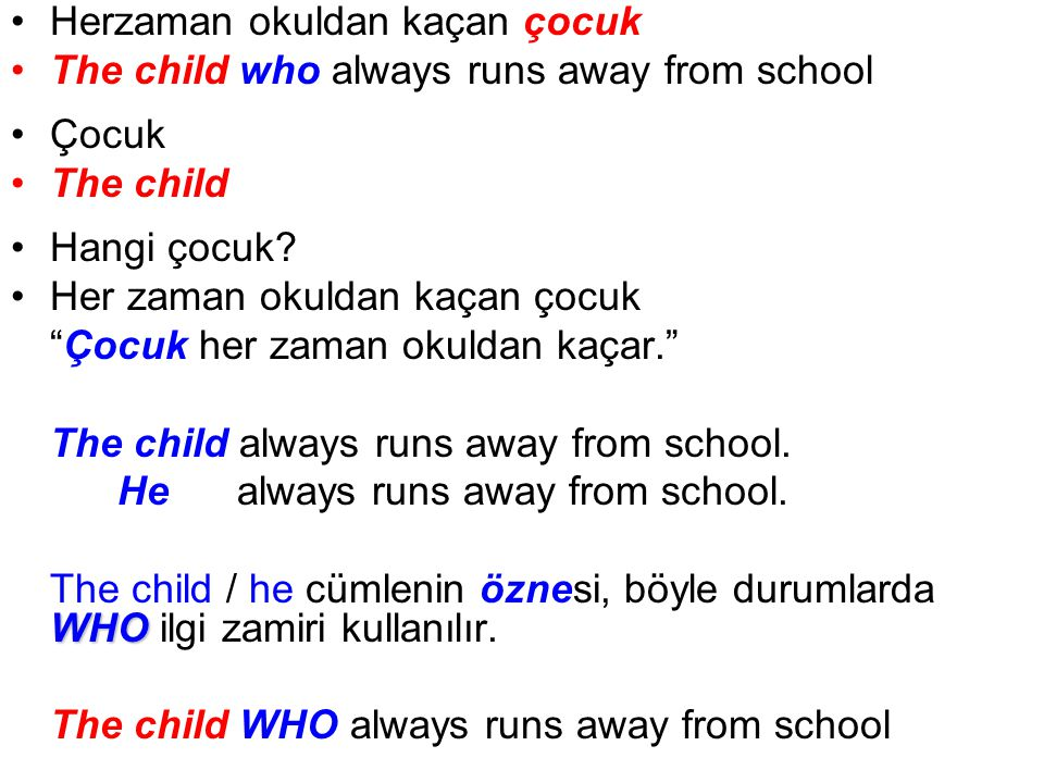 Herzaman okuldan kaçan çocuk The child who always runs away from school Çocuk The child Hangi çocuk.