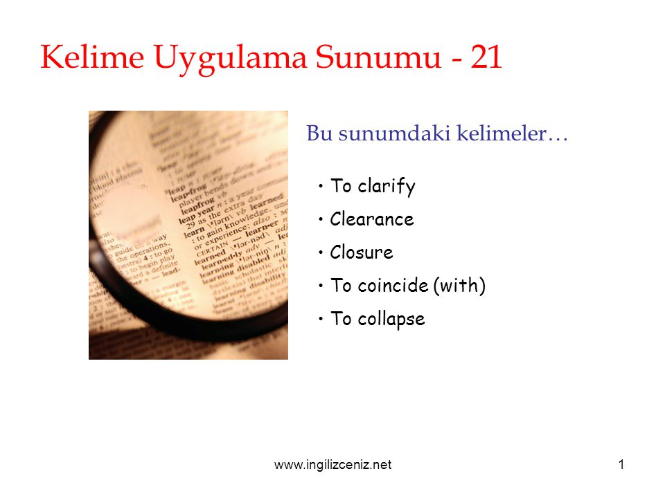 www.ingilizceniz.net1 Kelime Uygulama Sunumu - 21 Bu sunumdaki kelimeler… To clarify Clearance Closure To coincide (with) To collapse