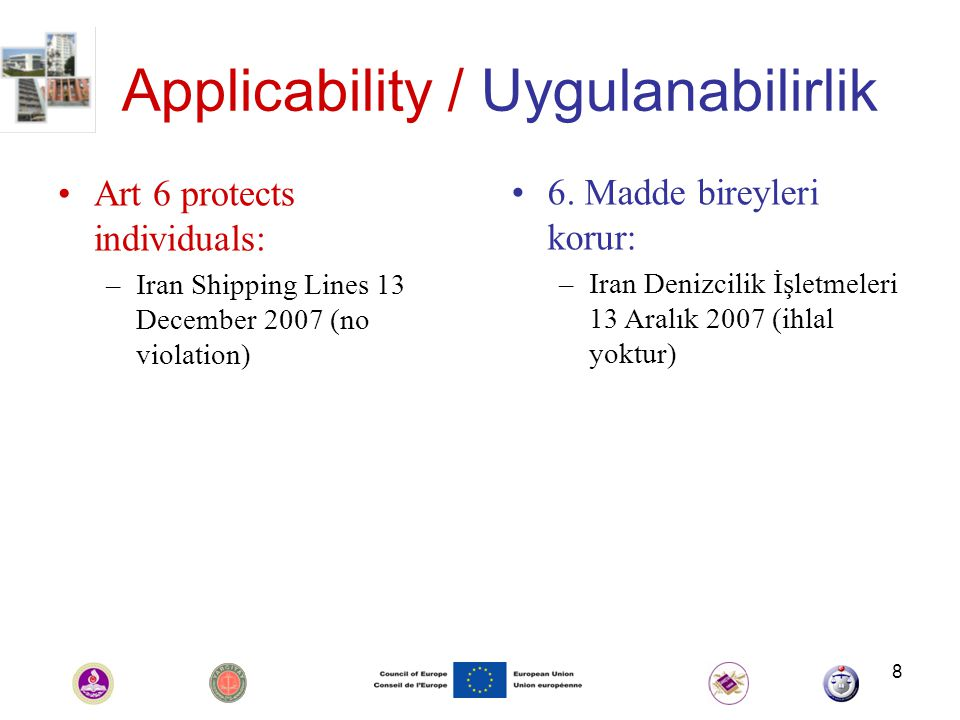 8 Applicability / Uygulanabilirlik Art 6 protects individuals: –Iran Shipping Lines 13 December 2007 (no violation) 6.
