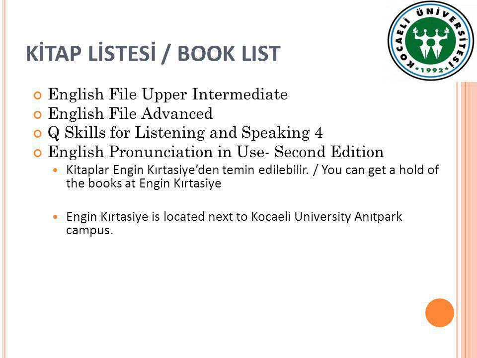 KİTAP LİSTESİ / BOOK LIST English File Upper Intermediate English File Advanced Q Skills for Listening and Speaking 4 English Pronunciation in Use- Second Edition Kitaplar Engin Kırtasiye'den temin edilebilir.