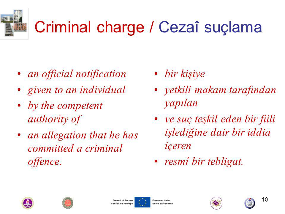 10 Criminal charge / Cezaî suçlama an official notification given to an individual by the competent authority of an allegation that he has committed a criminal offence.