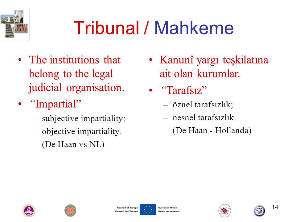 14 Tribunal / Mahkeme The institutions that belong to the legal judicial organisation.
