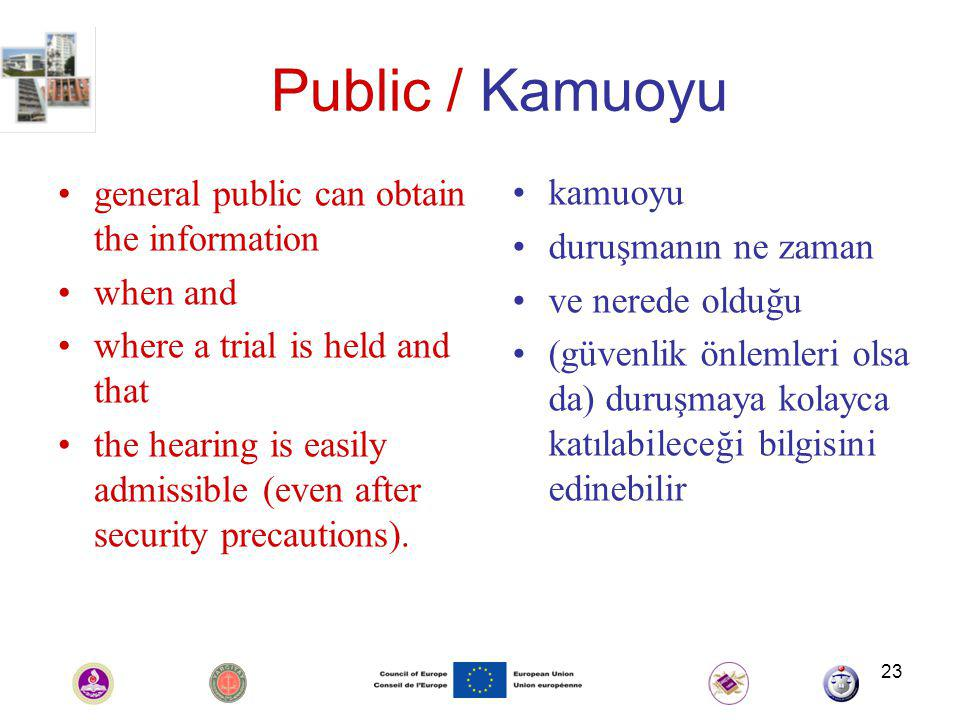 23 Public / Kamuoyu general public can obtain the information when and where a trial is held and that the hearing is easily admissible (even after security precautions).