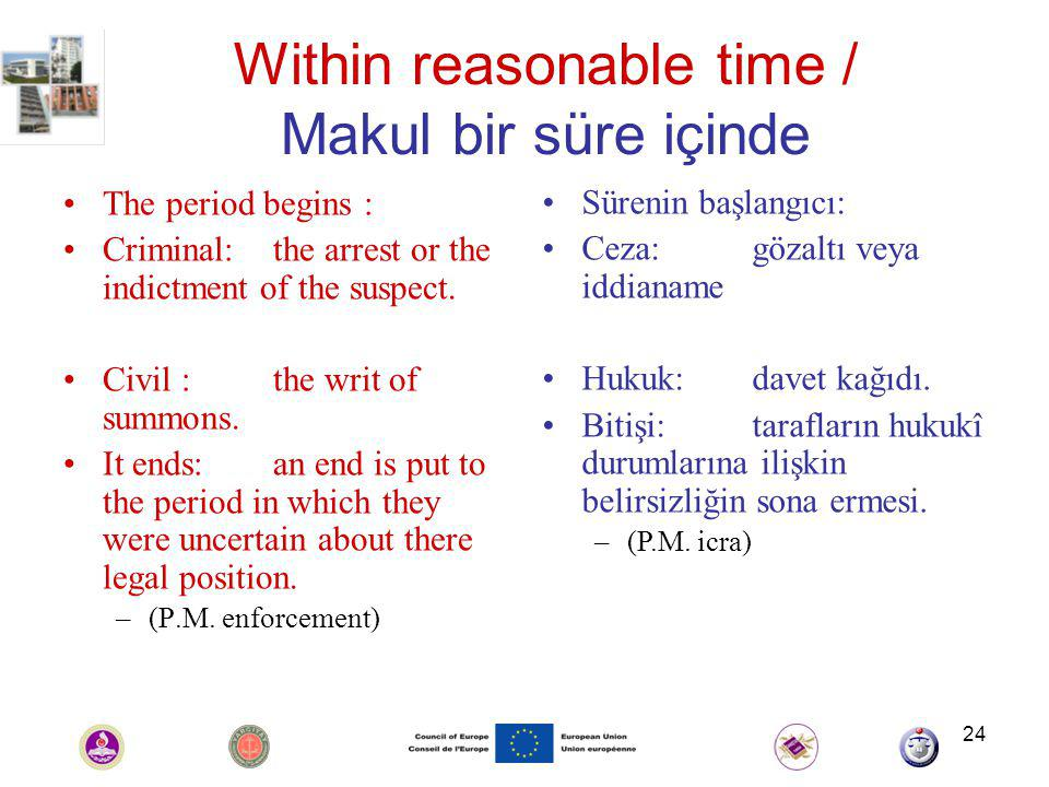 24 Within reasonable time / Makul bir süre içinde The period begins : Criminal: the arrest or the indictment of the suspect.