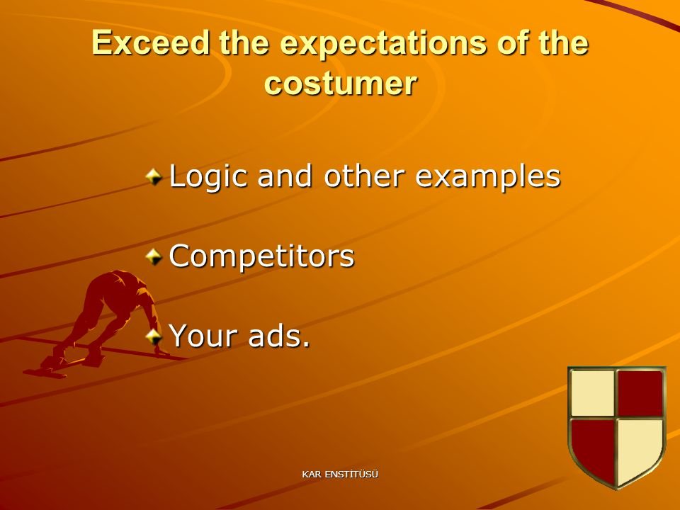 KAR ENSTİTÜSÜ 21 Exceed the expectations of the costumer Logic and other examples Competitors Your ads.