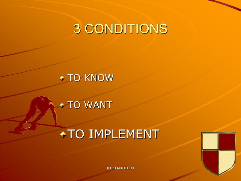 KAR ENSTİTÜSÜ 7 3 CONDITIONS TO KNOW TO WANT TO IMPLEMENT