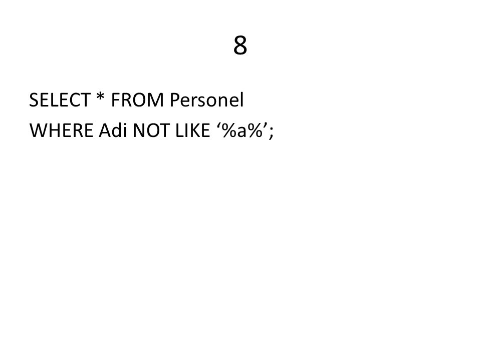 8 SELECT * FROM Personel WHERE Adi NOT LIKE '%a%';