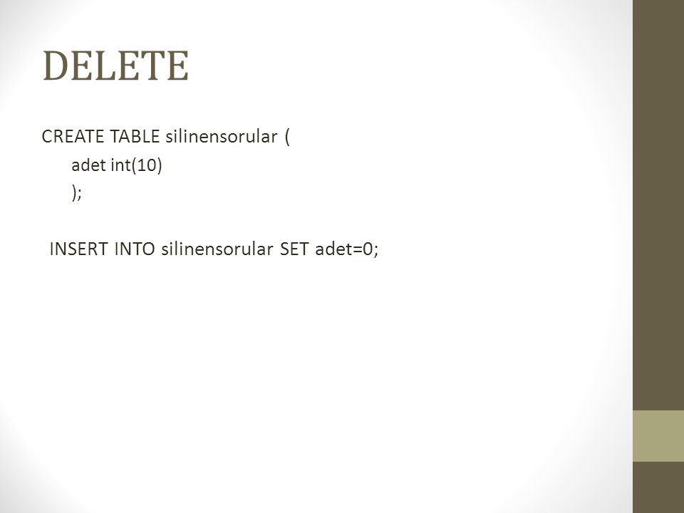 DELETE CREATE TABLE silinensorular ( adet int(10) ); INSERT INTO silinensorular SET adet=0;