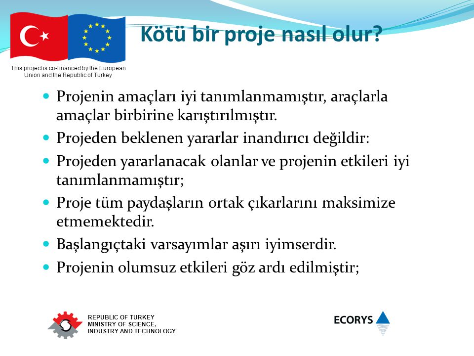 This project is co-financed by the European Union and the Republic of Turkey REPUBLIC OF TURKEY MINISTRY OF SCIENCE, INDUSTRY AND TECHNOLOGY Kötü bir proje nasıl olur.