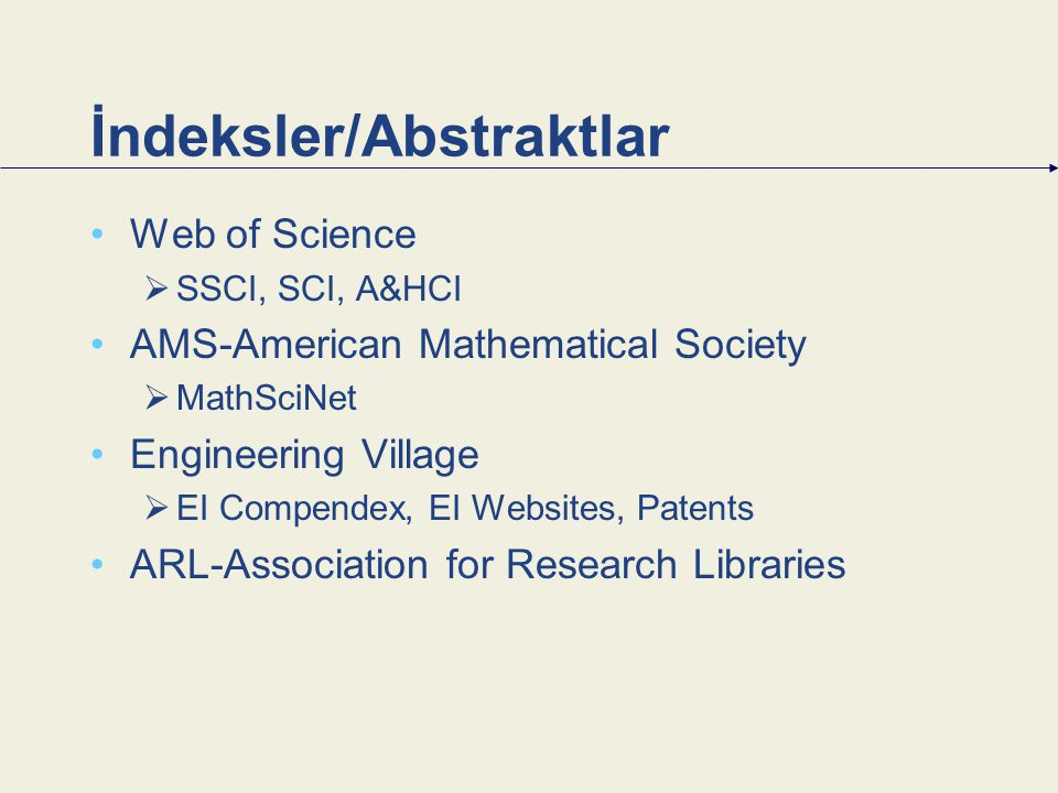 İndeksler/Abstraktlar Web of Science  SSCI, SCI, A&HCI AMS-American Mathematical Society  MathSciNet Engineering Village  EI Compendex, EI Websites, Patents ARL-Association for Research Libraries