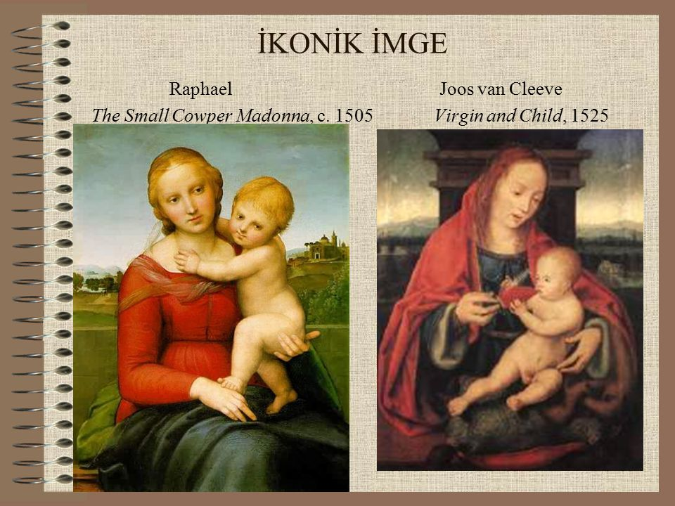 İKONİK İMGE Raphael Joos van Cleeve The Small Cowper Madonna, c Virgin and Child, 1525