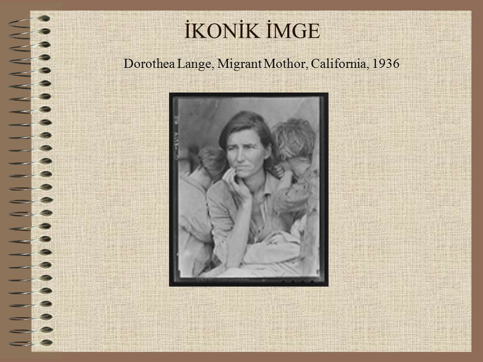 İKONİK İMGE Dorothea Lange, Migrant Mothor, California, 1936