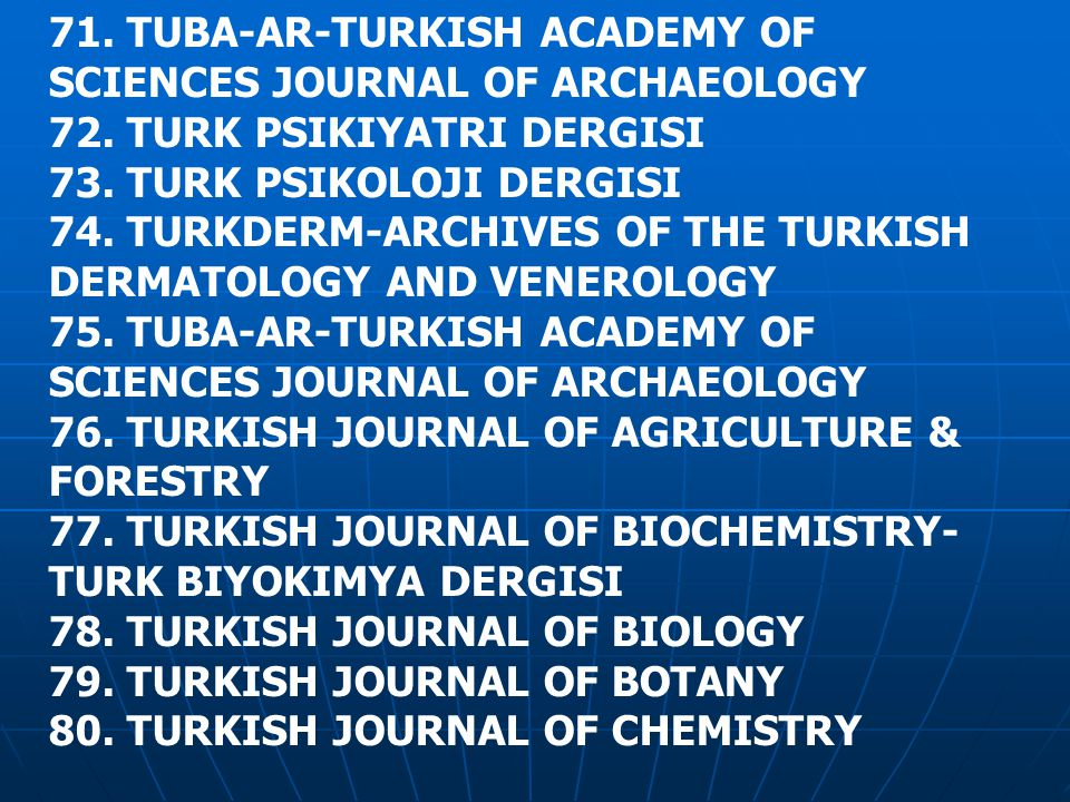71. TUBA-AR-TURKISH ACADEMY OF SCIENCES JOURNAL OF ARCHAEOLOGY 72.