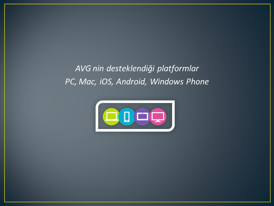 AVG nin desteklendiği platformlar PC, Mac, iOS, Android, Windows Phone