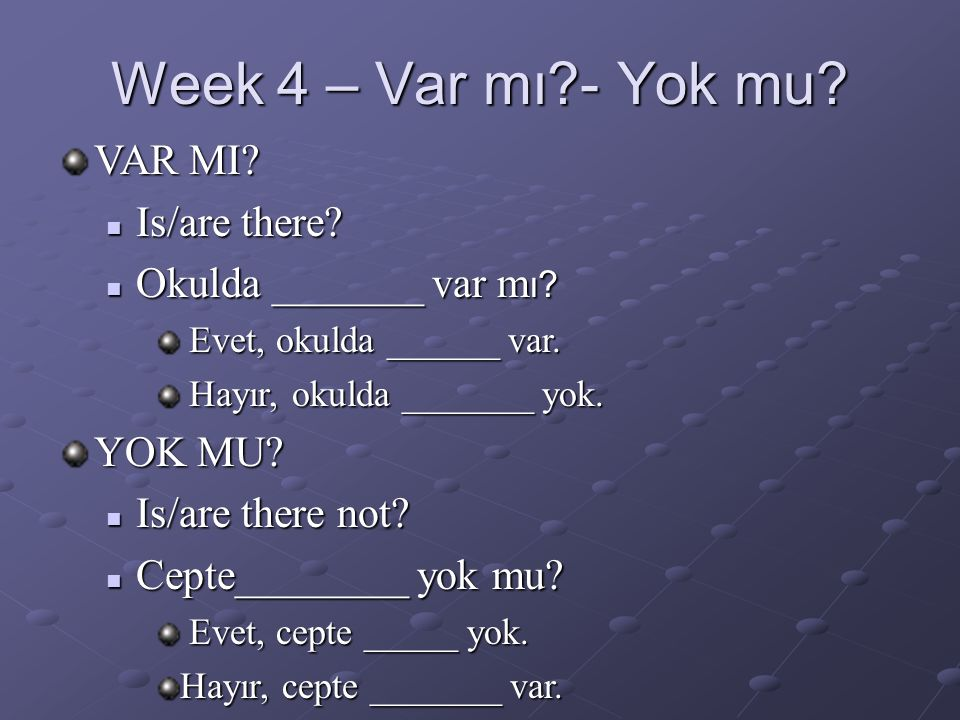 Week 4 – Var mı - Yok mu. VAR MI.  Is/are there.