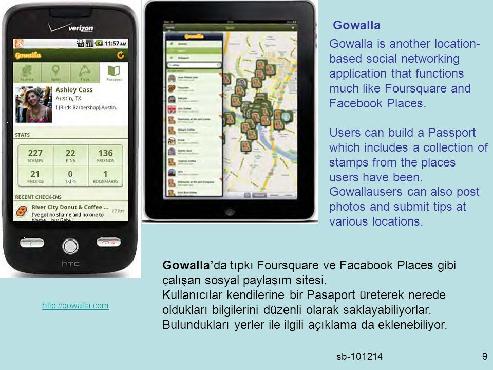 sb Gowalla   Gowalla is another location- based social networking application that functions much like Foursquare and Facebook Places.