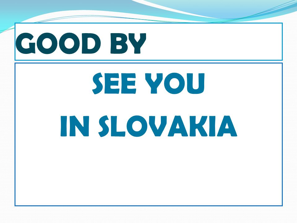GOOD BY SEE YOU IN SLOVAKIA