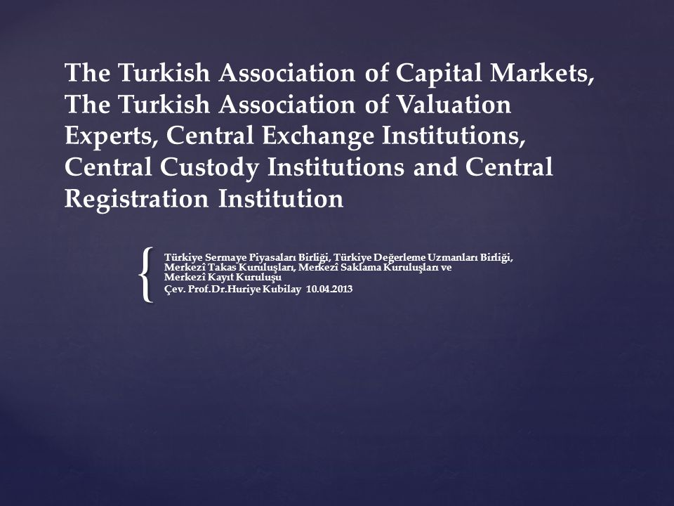 { The Turkish Association of Capital Markets, The Turkish Association of Valuation Experts, Central Exchange Institutions, Central Custody Institutions and Central Registration Institution Türkiye Sermaye Piyasaları Birliği, Türkiye Değerleme Uzmanları Birliği, Merkezî Takas Kuruluşları, Merkezî Saklama Kuruluşları ve Merkezî Kayıt Kuruluşu Çev.