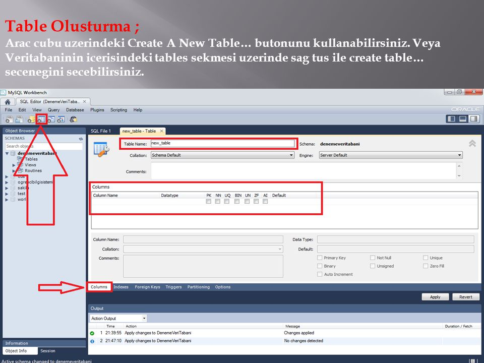 Table Olusturma ; Arac cubu uzerindeki Create A New Table… butonunu kullanabilirsiniz.