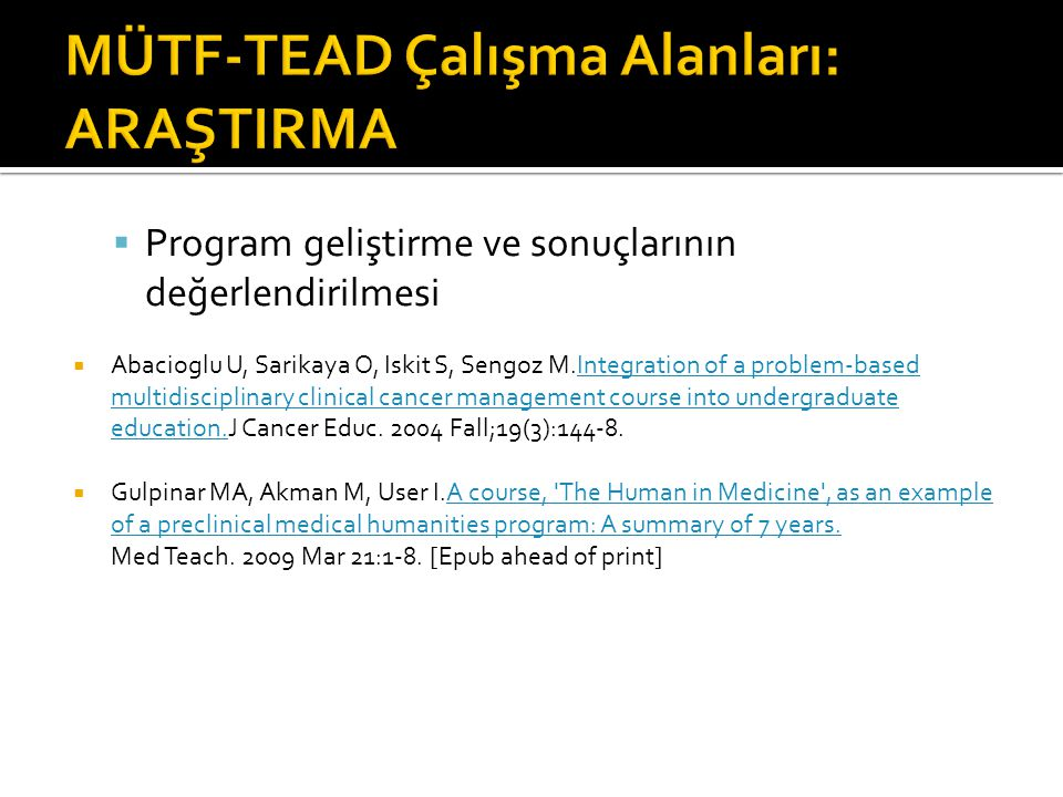  Program geliştirme ve sonuçlarının değerlendirilmesi  Abacioglu U, Sarikaya O, Iskit S, Sengoz M.Integration of a problem-based multidisciplinary clinical cancer management course into undergraduate education.J Cancer Educ.